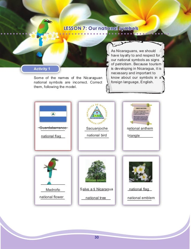 30 LESSON 7: Our national symbols Activity 1 Some of the names of the Nicaraguan national symbols are incorrect. Correct t...