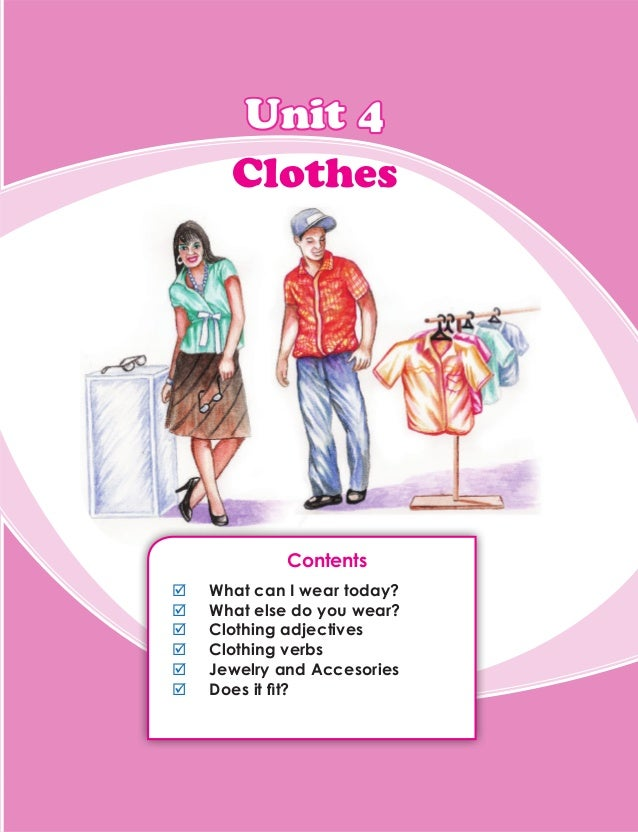 Contents ;; What can I wear today? ;; What else do you wear? ;; Clothing adjectives ;; Clothing verbs ;; Jewelry and Acces...