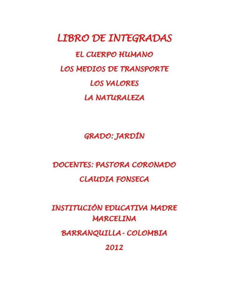 LIBRO DE INTEGRADAS     EL CUERPO HUMANO LOS MEDIOS DE TRANSPORTE        LOS VALORES       LA NATURALEZA       GRADO: JARD...