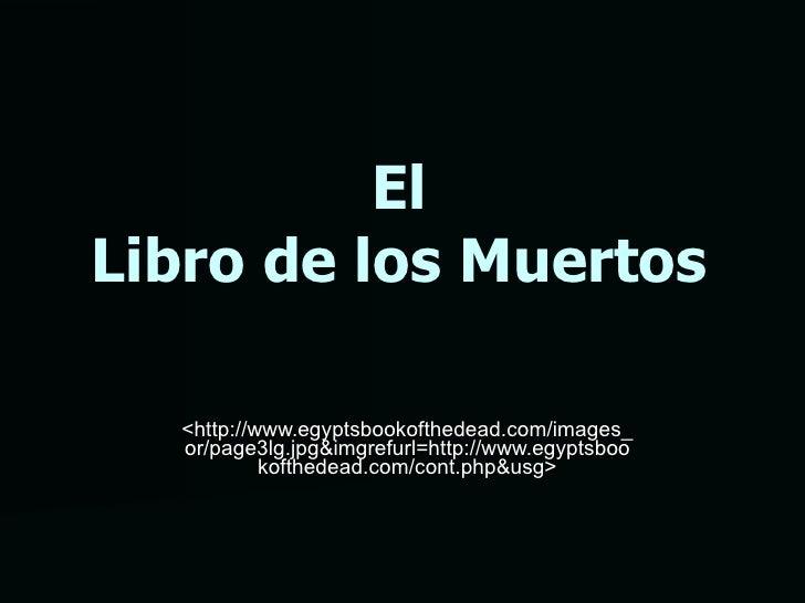 El Libro de los Muertos <http://www.egyptsbookofthedead.com/images_or/page3lg.jpg&imgrefurl=http://www.egyptsbookofthedead...