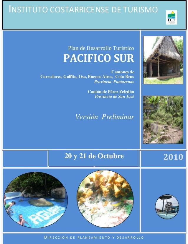 7 INSTITUTO COSTARRICENSE DE TURISMO 2010 Plan de Desarrollo Turístico PACIFICO SUR Cantones de Corredores, Golfito, Osa, ...