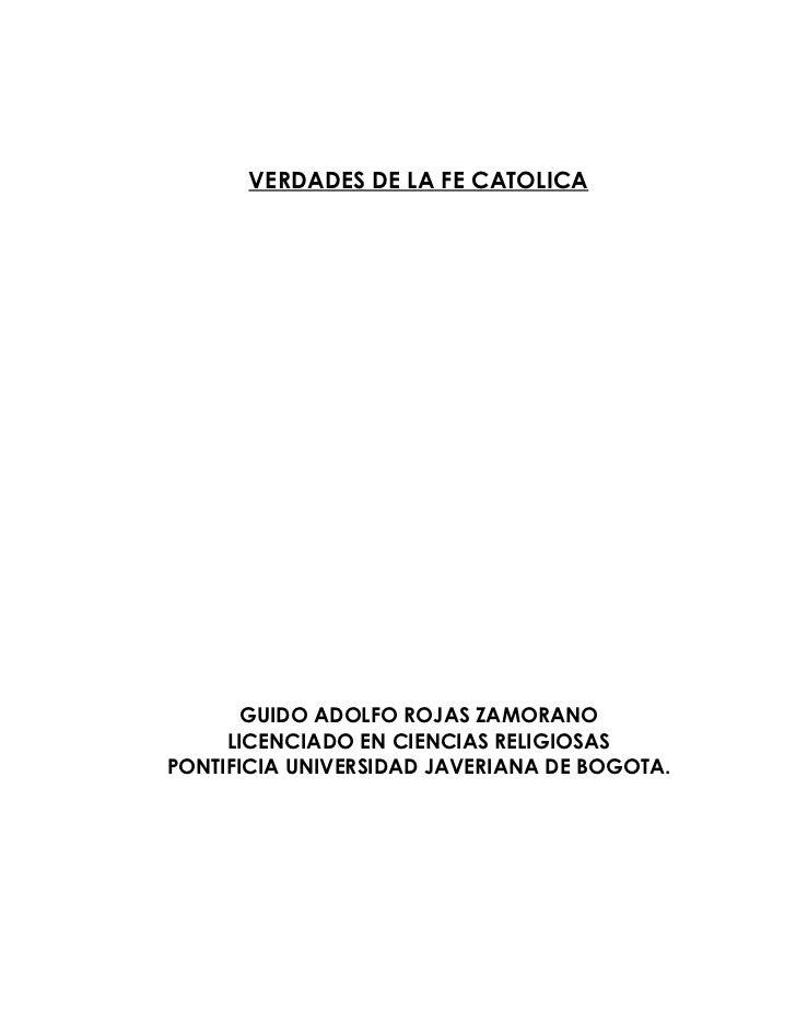VERDADES DE LA FE CATOLICA       GUIDO ADOLFO ROJAS ZAMORANO     LICENCIADO EN CIENCIAS RELIGIOSASPONTIFICIA UNIVERSIDAD J...