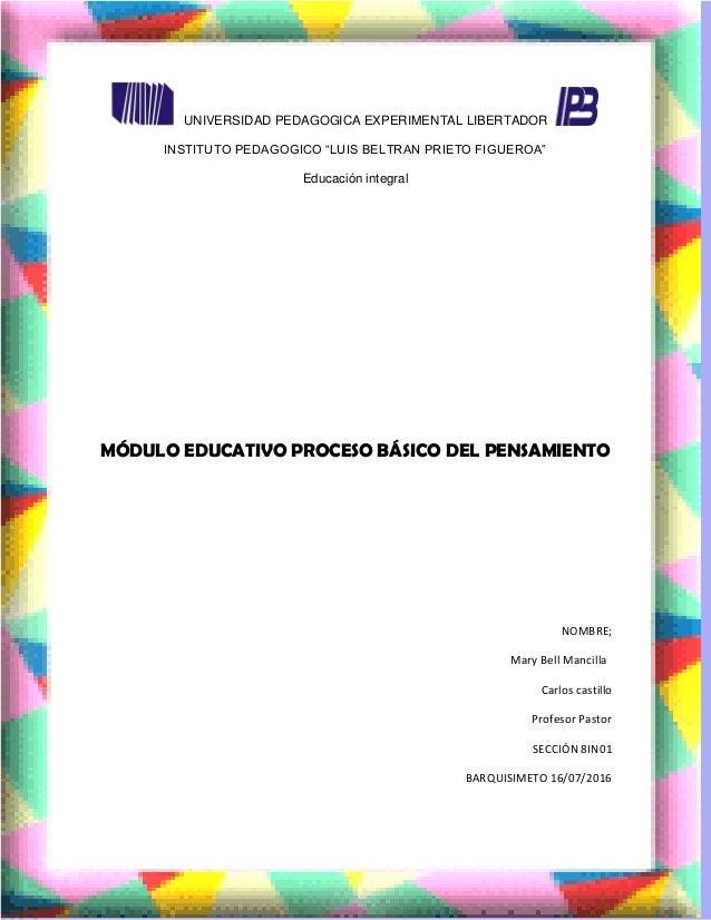 "UNIVERSIDAD PEDAGOGICA EXPERIMENTAL LIBERTADOR INSTITUTO PEDAGOGICO ""LUIS BELTRAN PRIETO FIGUEROA"" Educación integral MÓDU..."