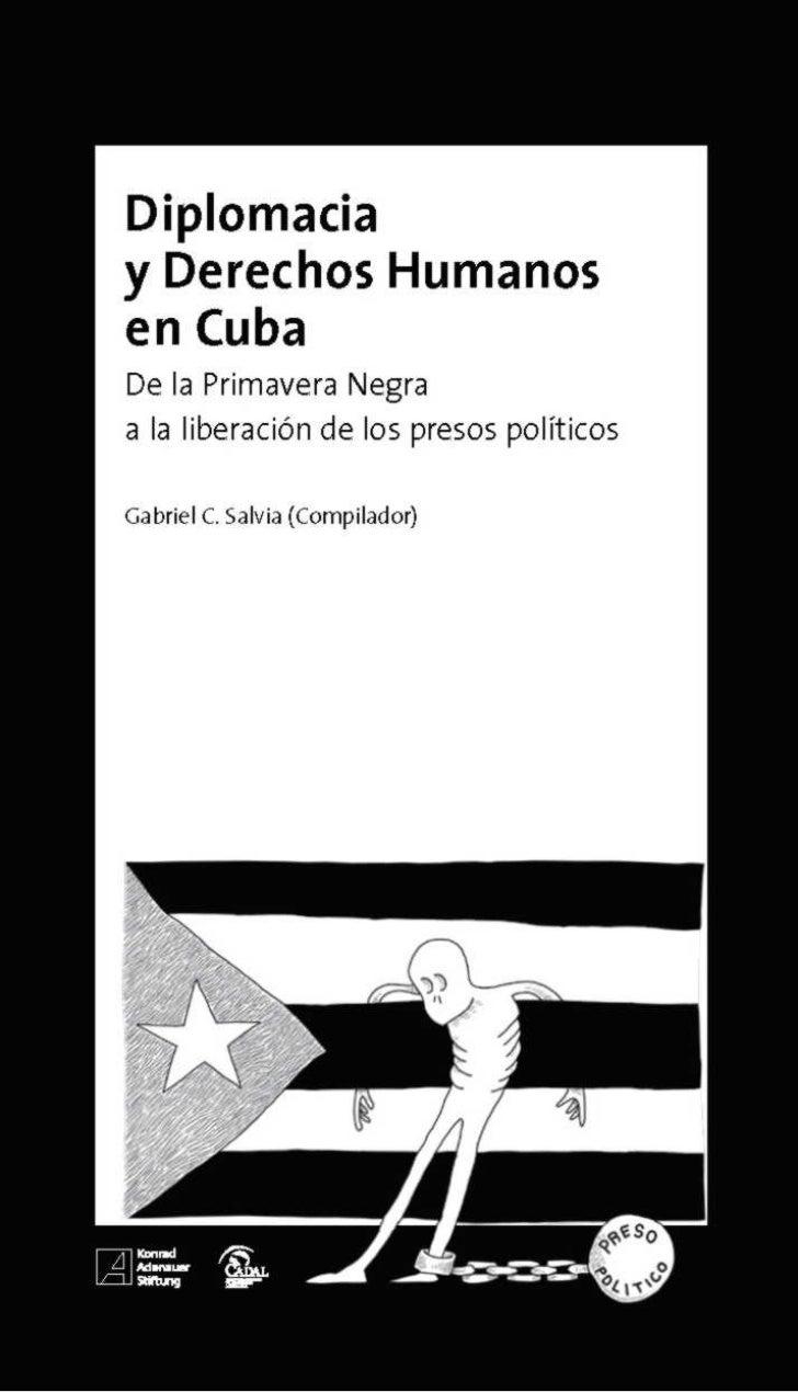 Diplomaciay Derechos Humanosen CubaDe la Primavera Negraa la liberación de los presos políticosGabriel C. Salvia (Compilad...