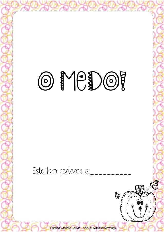 O MEDO! Este libro pertence a:__________ Patricia Sánchez Lamas - www.afiestradamestra.gal