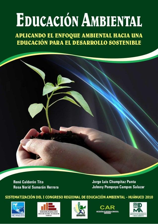 EDUCACIÓN AMBIENTAL APLICANDO EL ENFOQUE AMBIENTAL HACIA UNA EDUCACIÓN PARA EL DESARROLLO SOSTENIBLE  René Calderón Tito R...