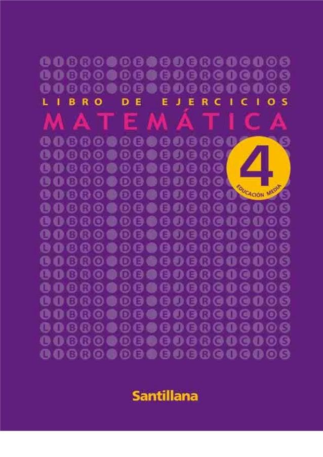 El texto Libro de Ejercicios Matemática 4,para Primer Año de Educación Media, es una obracolectiva, creada y diseñada por ...