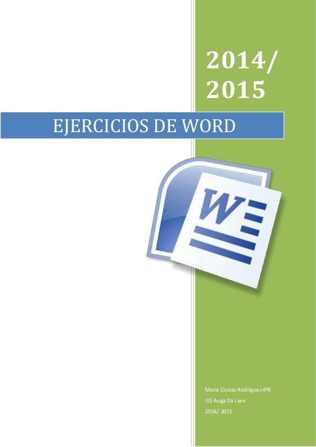 2014/  2015  EJERCICIOS DE WORD  María Costas Rodríguez 4ºB  IES Auga Da Laxe  2014/ 2015