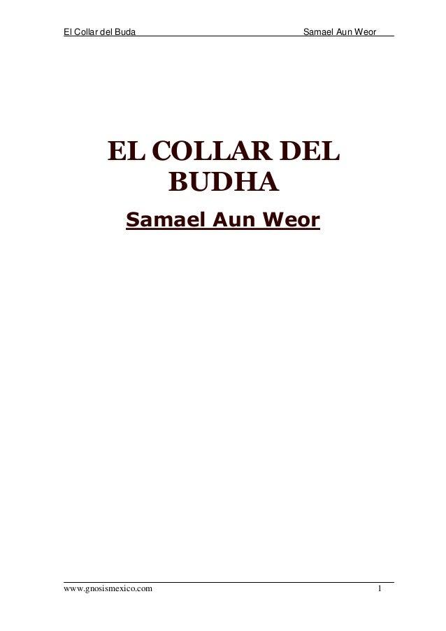 El Collar del Buda Samael Aun Weor www.gnosismexico.com 1 EL COLLAR DEL BUDHA Samael Aun Weor