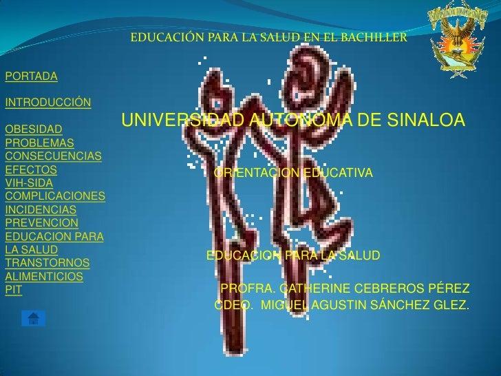 EDUCACIÓN PARA LA SALUD EN EL BACHILLER   PORTADA  INTRODUCCIÓN  OBESIDAD                  UNIVERSIDAD AUTONOMA DE SINALOA...
