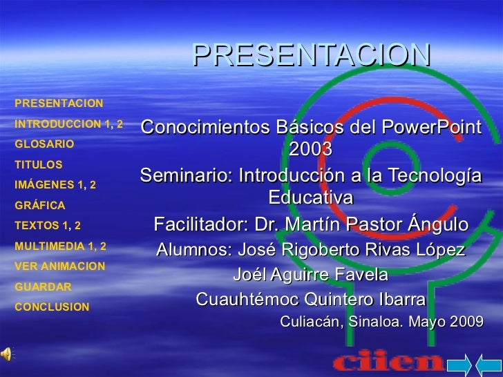 PRESENTACION Conocimientos Básicos del PowerPoint 2003 Seminario: Introducción a la Tecnología Educativa Facilitador: Dr. ...