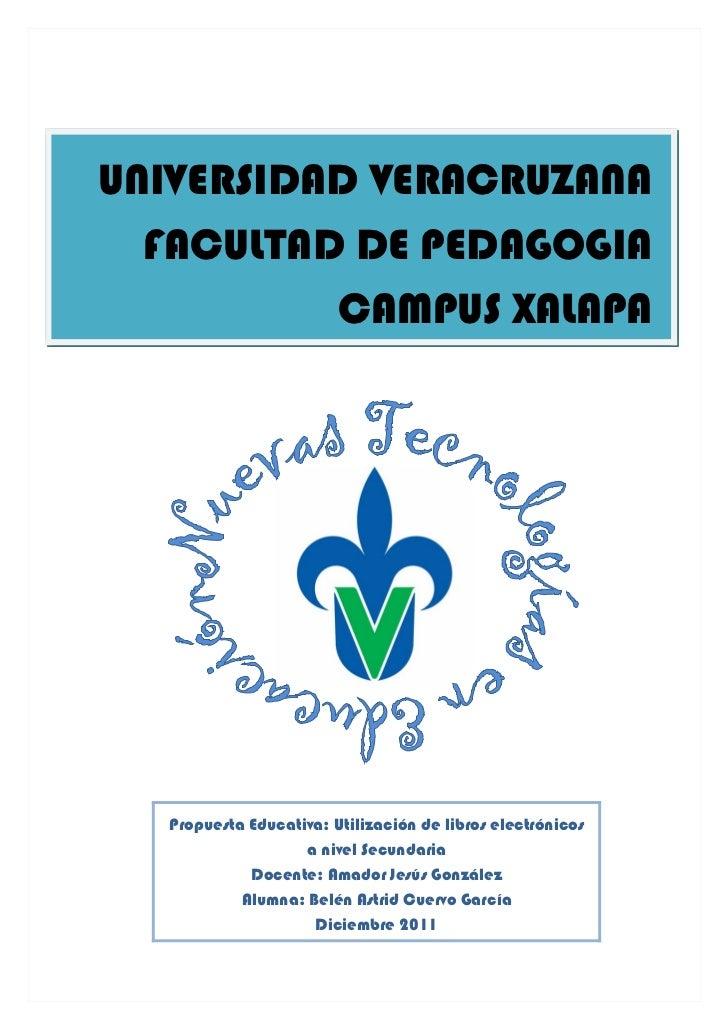 UNIVERSIDAD VERACRUZANA  FACULTAD DE PEDAGOGIA          CAMPUS XALAPA  Propuesta Educativa: Utilización de libros electrón...