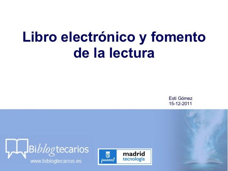 Libro electrónico y fomento de la lectura Esti Gómez 15-12-2011