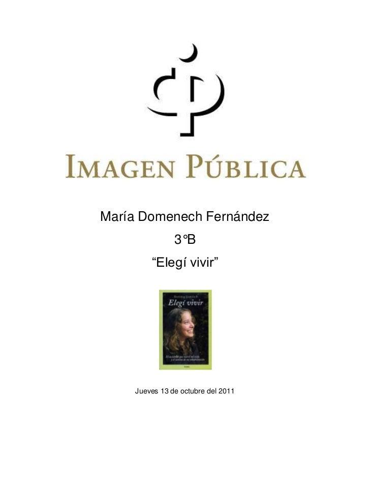 """María Domenech Fernández               3°B        """"Elegí vivir""""    Jueves 13 de octubre del 2011"""