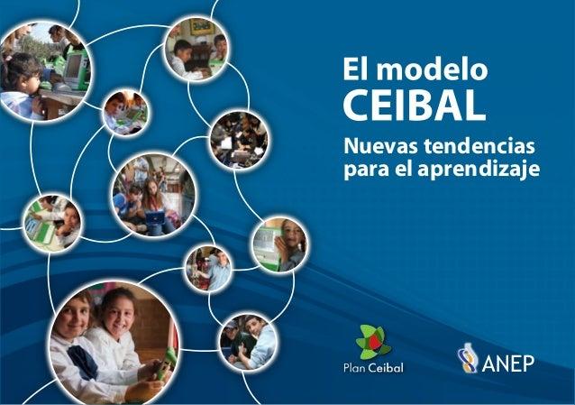 Nuevas tendencias para el aprendizaje Esta nueva publicación titulada El modelo CEIBAL.Nuevas tendencias para el aprendiza...