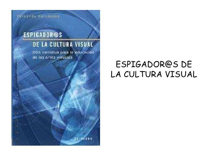 ESPIGADOR@S DE LA CULTURA VISUAL<br />