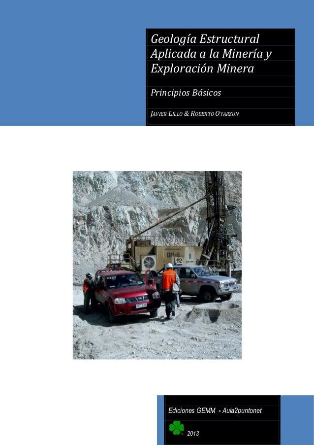 Geología Estructural Aplicada a la Minería y Exploración Minera Principios Básicos JAVIER LILLO & ROBERTO OYARZUN  Edicion...