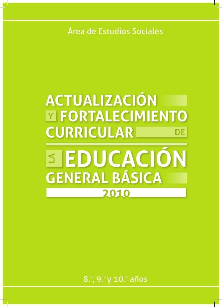 Área de Estudios SocialesACTUALIZACIÓN  FORTALECIMIENTOCURRICULAR  EDUCACIÓNGENERAL BÁSICA      8.º, 9.º y 10.º años
