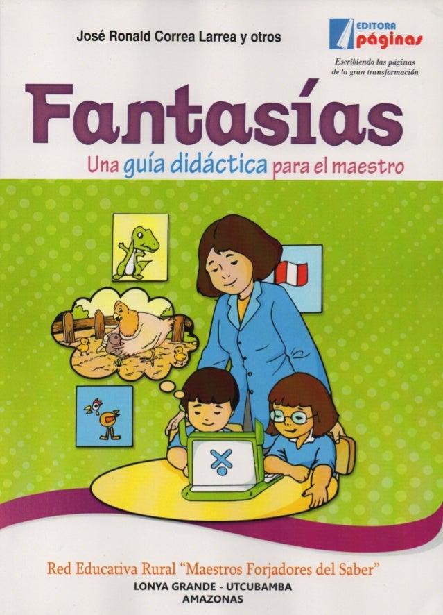 Título Fantasías. Una guía didáctica para el maestro Autores: José Ronald Correa Larrea Próspero Díaz Saldaña Fani Esther ...