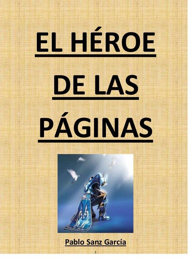 1 EL HÉROE DE LAS PÁGINAS Pablo Sanz García