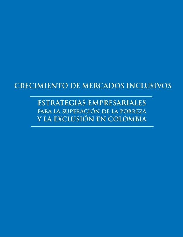 CRECIMIENTO DE MERCADOS INCLUSIVOS  ESTRATEGIAS EMPRESARIALES PARA LA SUPERACIÓN DE LA POBREZA  Y LA EXCLUSIÓN EN COLOMBIA...