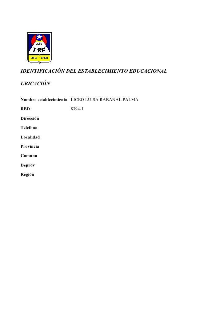 IDENTIFICACIÓN DEL ESTABLECIMIENTO EDUCACIONAL  UBICACIÓN   Nombre establecimiento LICEO LUISA RABANAL PALMA  RBD         ...