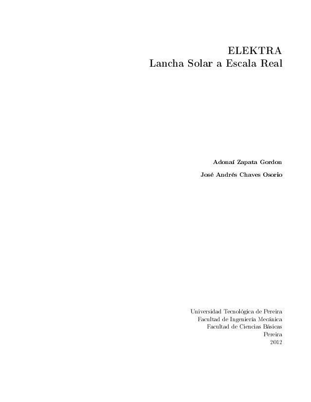 ELEKTRA Lancha Solar a Escala Real Adonaí Zapata Gordon José Andrés Chaves Osorio Universidad Tecnológica de Pereira Facul...
