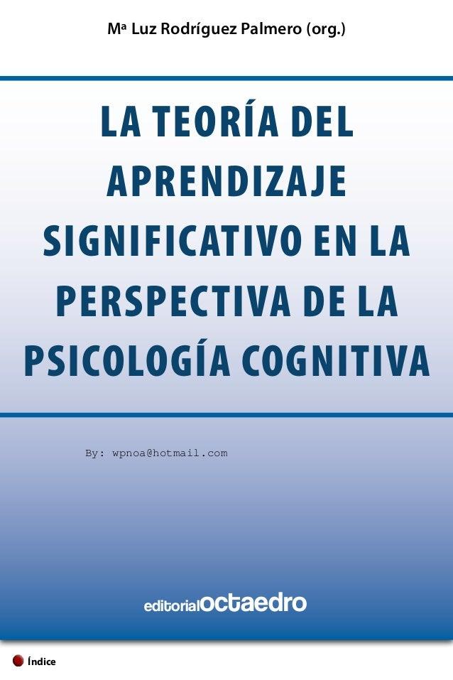 Mª Luz Rodríguez Palmero (org.)    la teoría del    aprendizaje significativo en la  perspectiva de lapsicología cognitiva...