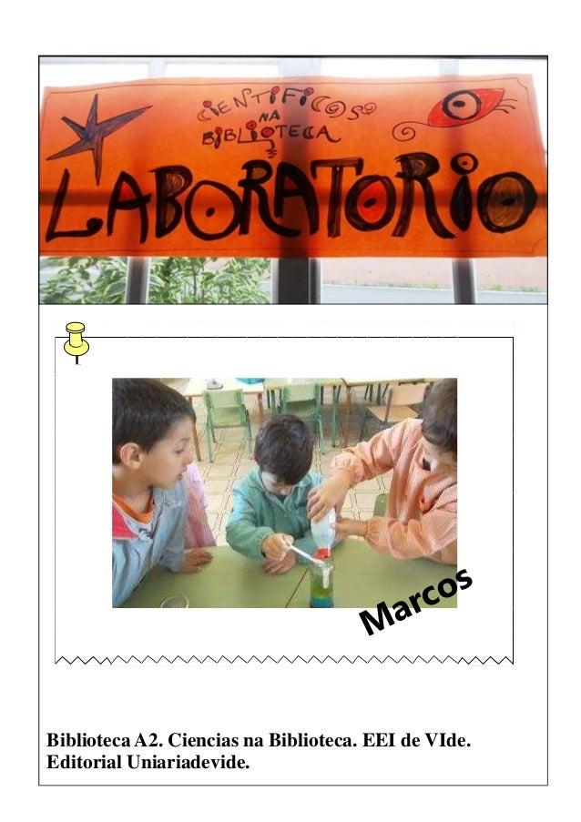 Biblioteca A2. Ciencias na Biblioteca. EEI de VIde. Editorial Uniariadevide. Marcos