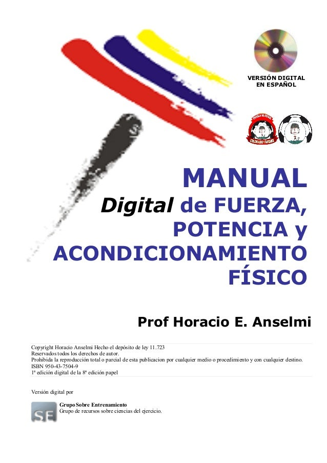 MANUAL Digital de FUERZA, POTENCIA y ACONDICIONAMIENTO FÍSICO VERSIÓN DIGITAL EN ESPAÑOL Prof Horacio E. Anselmi Copyright...