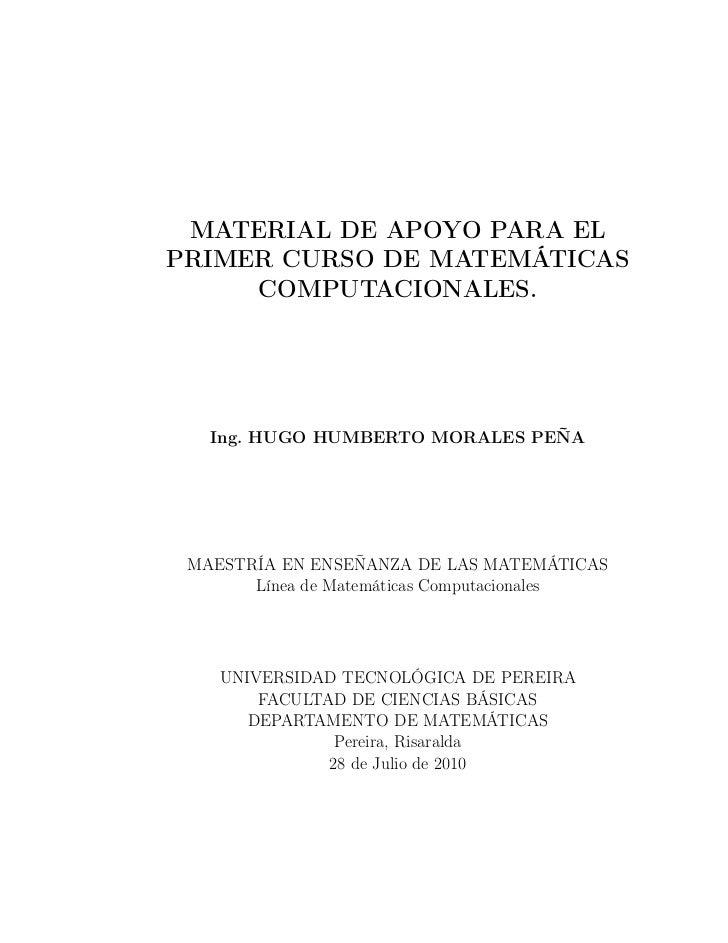 MATERIAL DE APOYO PARA ELPRIMER CURSO DE MATEMÁTICAS     COMPUTACIONALES.   Ing. HUGO HUMBERTO MORALES PEÑA MAESTRÍA EN EN...