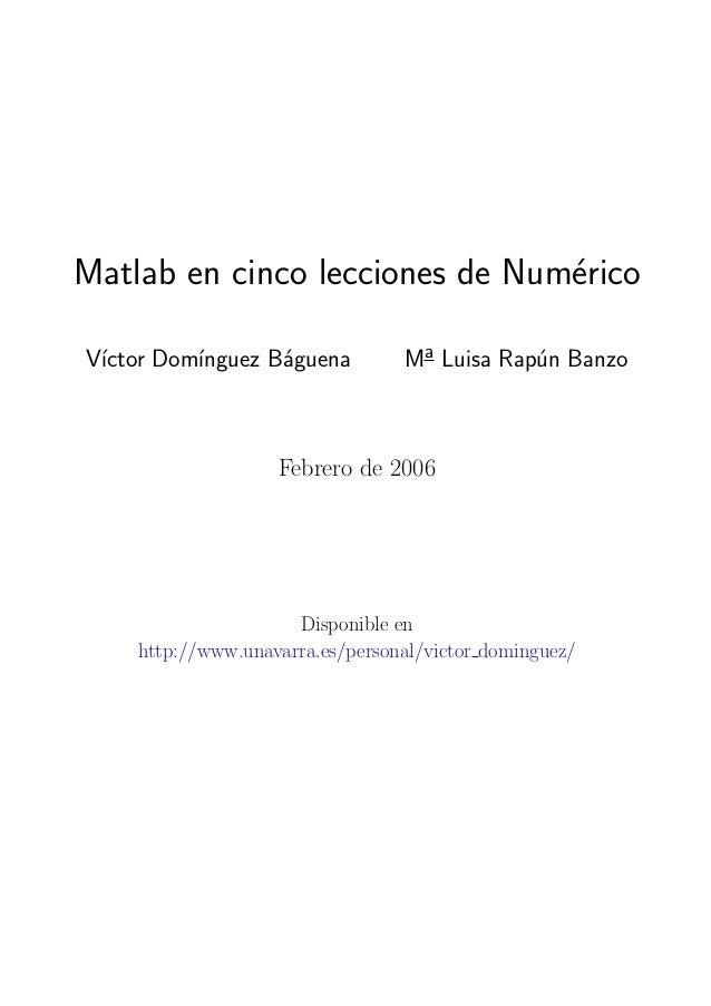 Matlab en cinco lecciones de Num´rico e V´ ıctor Dom´ ınguez B´guena a  Ma Luisa Rap´n Banzo u  Febrero de 2006  Disponibl...