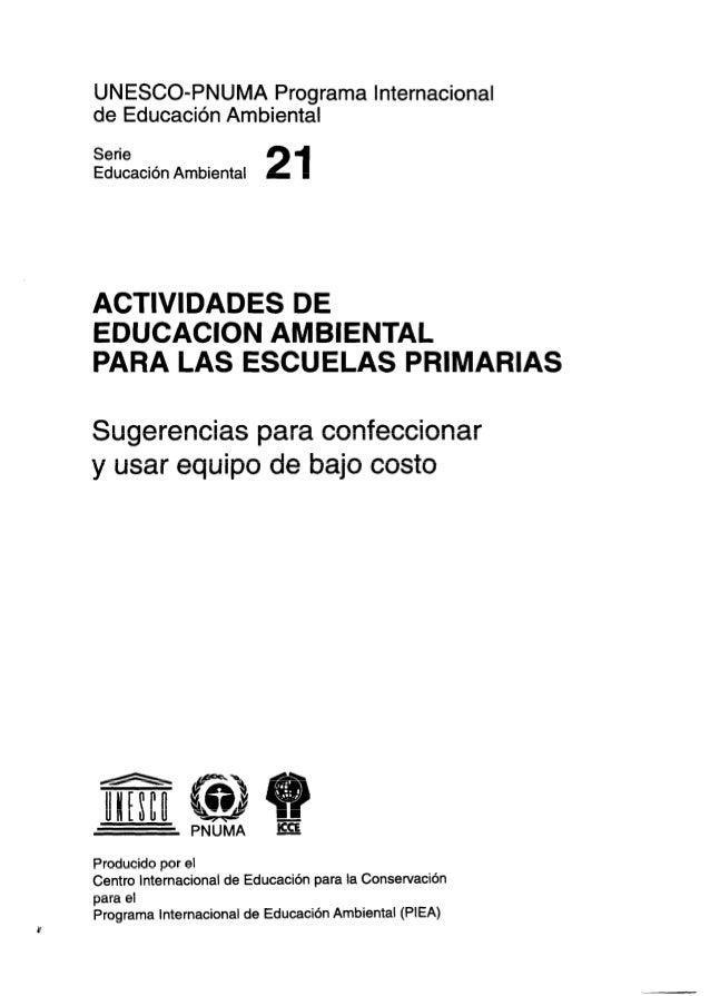 UNESCO-PNUMA Programa Internacional de Educación Ambiental Serie Educación Ambiental 21 ACTIVIDADES DE EDUCACION AMBIENTAL...