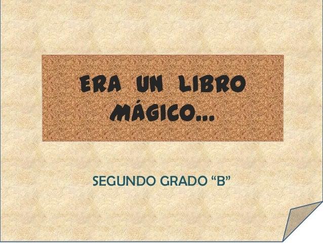 """ERA UN LIBRO MÁGICO… SEGUNDO GRADO """"B"""""""