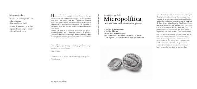 Antoni Gutiérrez-Rubí Micropolítica Ideas para cambiar la comunicación política La política de las emociones La política d...