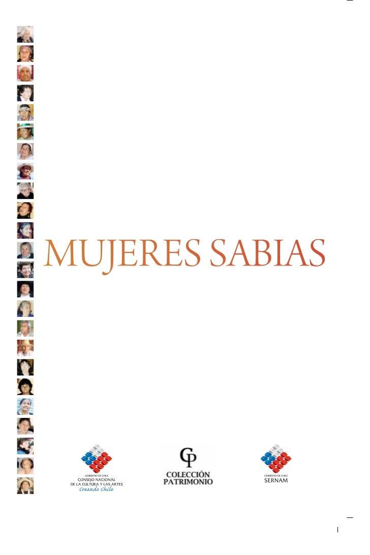 MUJERES SABIASBN Obra Independiente: 978-956-8327-42-2AutoridadesPAULINA URRUTIA FERNÁNDEZMinistra Presidenta Consejo Naci...