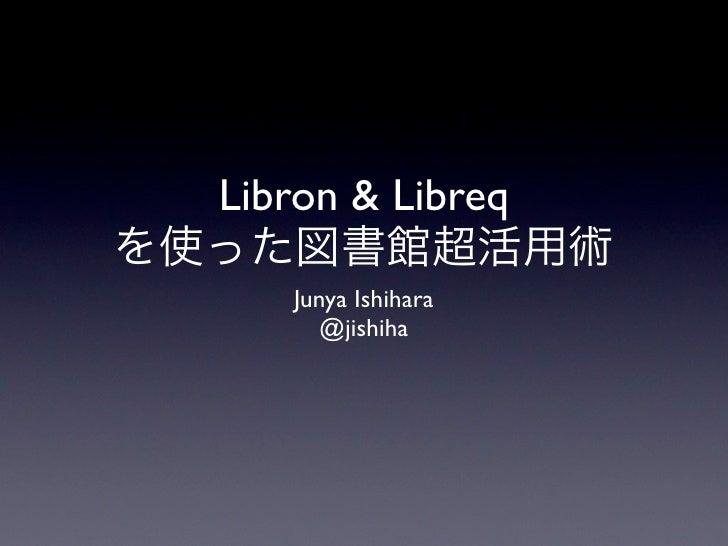 Libron & Libreq     Junya Ishihara       @jishiha