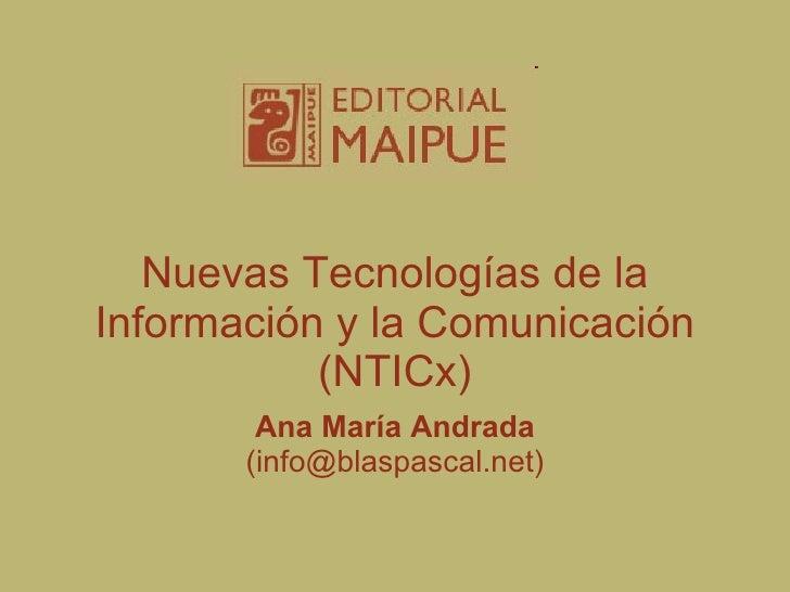 Nuevas Tecnologías de la Información y la Comunicación (NTICx) Ana María Andrada (info@blaspascal.net)
