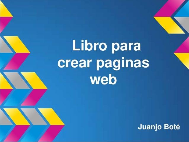 Libro para crear paginas web Juanjo Boté