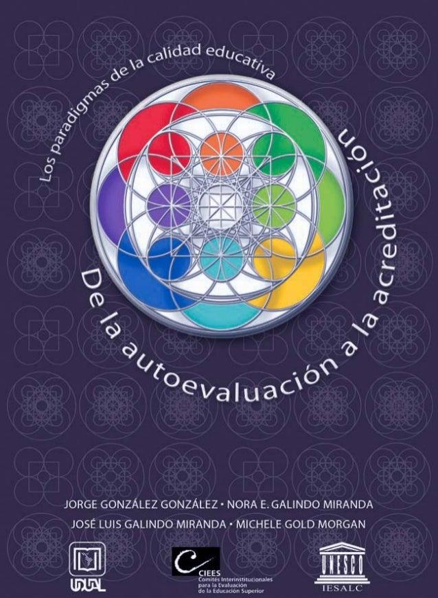 3 González, Galindo, Gold, Galindo Los paradigmas de la calidad educativa. De la autoevaluación a la acreditación JorgeGon...