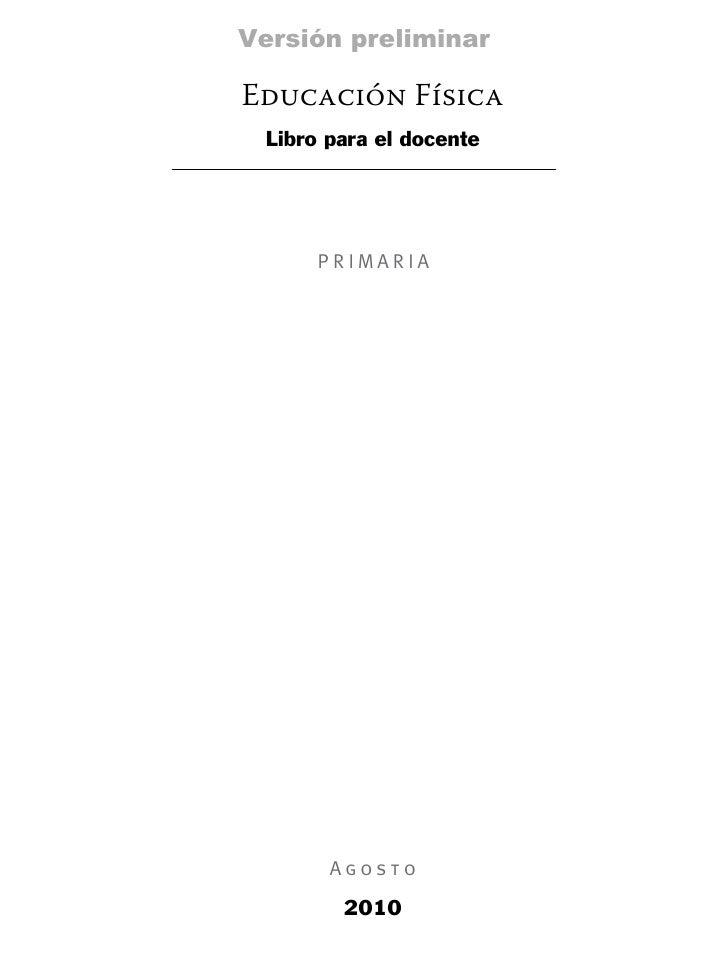 Versión preliminarEducación Física Libro para el docente      PRIMARIA       Agosto        2010