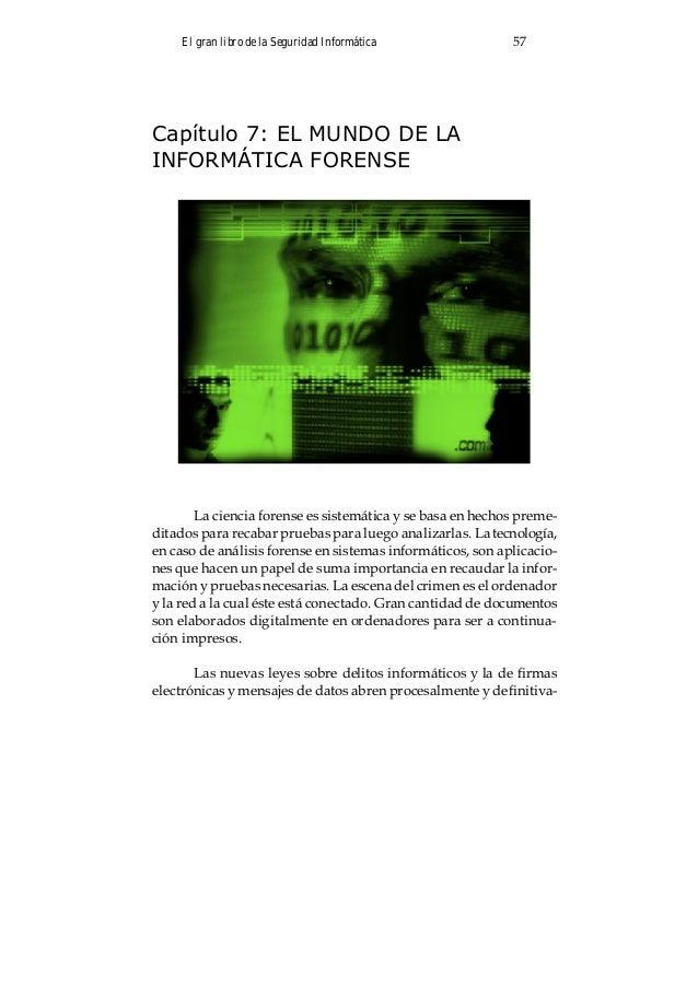 El gran libro de la Seguridad Informática 61 De allí el personal que trabaje en la informática forense de- berá poseer sól...