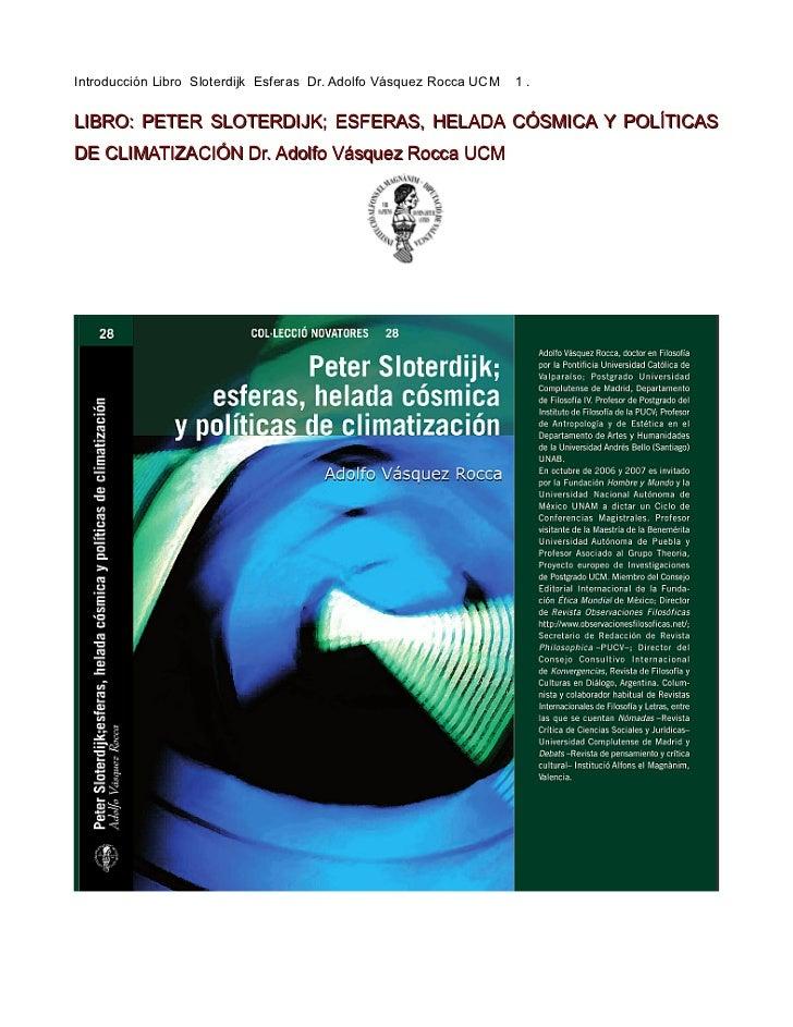 Introducción Libro Sloterdijk Esferas Dr. Adolfo Vásquez Rocca UCM   1.LIBRO: PETER SLOTERDIJK; ESFERAS, HELADA CÓSMICA Y ...