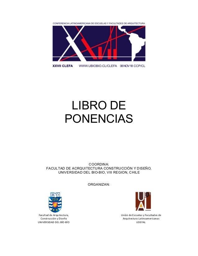 LIBRO DE PONENCIAS COORDINA: FACULTAD DE ACRQUITECTURA CONSTRUCCIÓN Y DISEÑO, UNIVERSIDAD DEL BIO-BIO, VIII REGION, CHILE ...