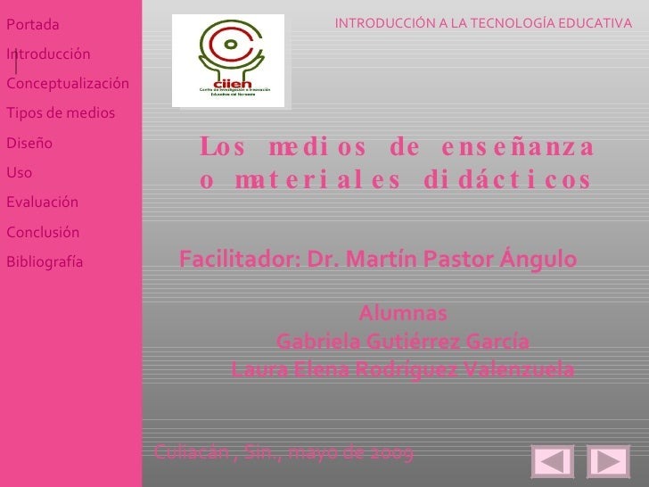 Los medios de enseñanza o materiales didácticos Facilitador: Dr. Martín Pastor Ángulo Alumnas Gabriela Gutiérrez García La...