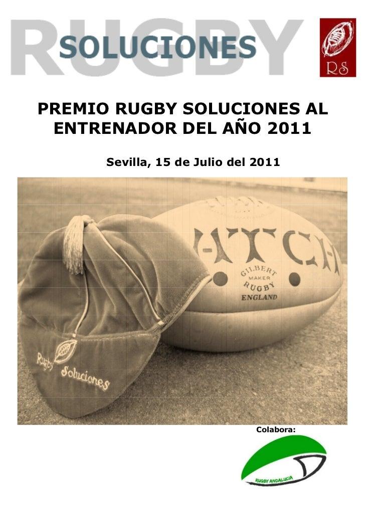 PREMIO RUGBY SOLUCIONES AL ENTRENADOR DEL AÑO 2011      Sevilla, 15 de Julio del 2011                              Colabora: