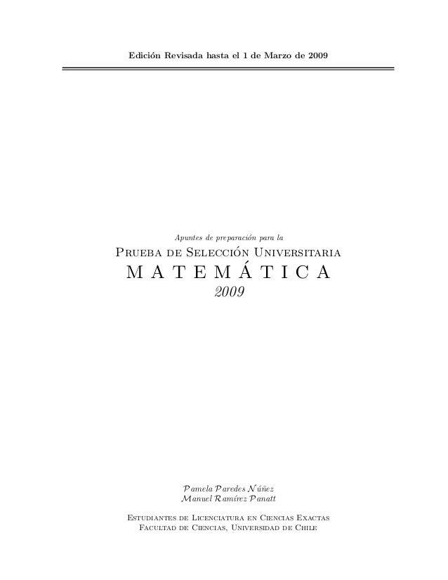 Edici´on Revisada hasta el 1 de Marzo de 2009 Apuntes de preparaci´on para la Prueba de Selecci´on Universitaria M A T E M...