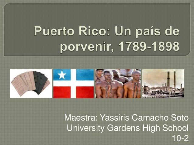 Maestra: Yassiris Camacho Soto University Gardens High School 10-2