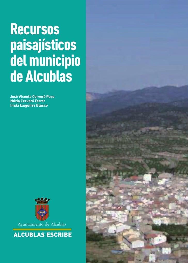 Recursospaisajísticosdel municipiode AlcublasJosé Vicente Cerveró PozoNúria Cerveró FerrerIñaki Izaguirre Blasco    Ayunta...