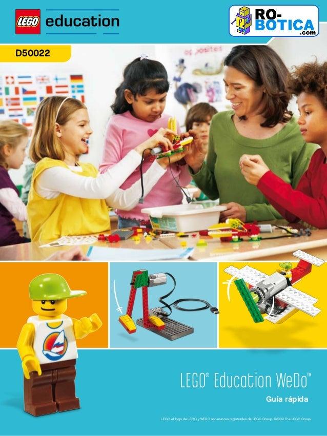 LEGO® Education WeDo™ Guía rápida LEGO, el logo de LEGO y WEDO son marcas registradas de LEGO Group. ©2009 The LEGO Group....
